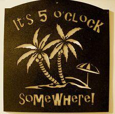 IT'S 5'OCLOCK SOMEWHERE,Bar,Man Cave,Wall Decor,Saying,Phrase,Metal Art,Drinking