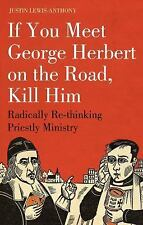 If you meet George Herbert on the road, kill him: Radically Re-Thinking Priestly