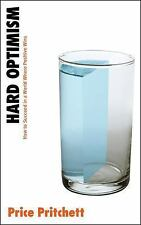 Hard Optimism : How to Succeed in a World Where Positive Wins by Price Pritchett