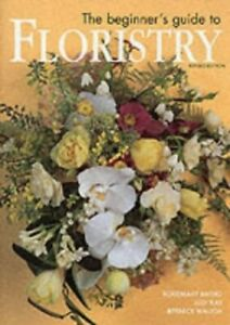The Beginner's Guide to Floristry by Rosemary Kay Hardback Book The Cheap Fast