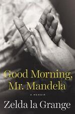 Good Morning, Mr. Mandela : A Memoir by Zelda la Grange (2014, Hardcover)