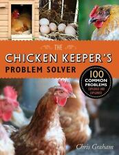 The Chicken Keeper's Problem Solver: 100 Common Problems Explored and Explained,