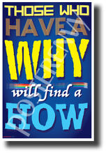 Those Who Have a Why Will Find a How - NEW Classroom Motivational Poster
