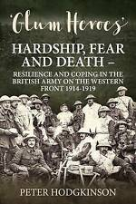 GLUM HEROES. HARDSHIP, FEAR & DEATH. RESILIENCE & COPING IN THE BRITISH ARMY