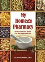My Home Pharmacy: How Foods and Herbs Can Be Your Medicine [ Gibbs, Tracy ] Used
