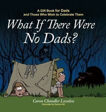 What If There Were No Dads?: A Gift Book for Dads and Those Who Wish to Celebrat