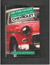 On the 7th Day God Created the Chevrolet - Sylvia Wilkinson - SIGNED 1st Edition