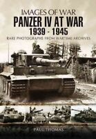 Panzer IV at War 1939-1945 : Rare Photographs from Wartime Archives, Paperbac...