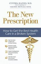 The New Prescription: How to Get the Best Health Care in a Broken System, Haines