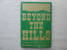 BEYOND THE HILLS by Elaine Jensen Wilson A STORY OF HOPE AND COURAGE 1968 Signed