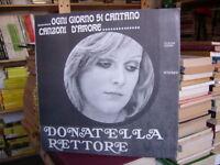 LP DONATELLA RETTORE...Ogni giorno si cantano canzoni d'amore...Et. bianca  1974