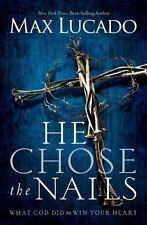 He Chose The Nails: By Max Lucado