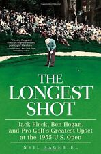 The Longest Shot: Jack Fleck, Ben Hogan, and Pro Golfs Greatest Upset at the 19