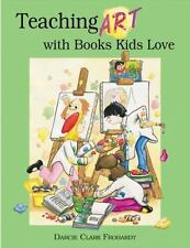 Teaching Art with Books Kids Love: Art Elements, Appreciation, and Design with A