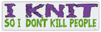 Funny Bumper Stickers Decals: I Knit So I Don't Kill People | People Suck