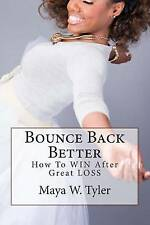 NEW Bounce Back Better: How to WIN After Great LOSS by Maya W Tyler