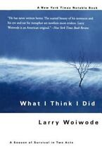 What I Think I Did: A Season of Survival in Two Acts (Paperback or Softback)