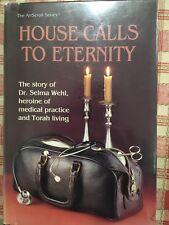 House Calls To Eternity, Rabbi Yaakov And Hadassah Wehl, Hardcover. Artscroll