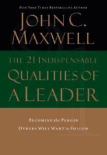 The 21 Indispensable Qualities of a Leader: Becomi
