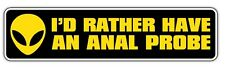 ID RATHER HAVE AN ANAL PROBE bumper sticker 180mm