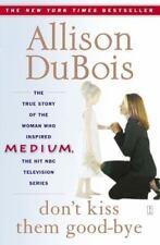 Don't Kiss Them Good-Bye by Allison DuBois (2005, Paperback)