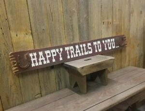 Happy Trails To You/Distressed  Wood Sign/Cowboys/Cowgirls/Horse barn/Roy Rogers
