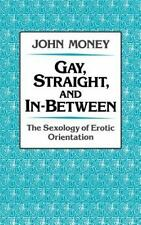 Gay, Straight, and In-Between : The Sexology of Erotic Orientation