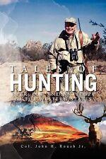 Tales of Hunting : Deer, Elk, and Antelope in the Western States by Jr. John...