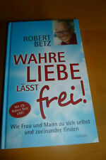 Robert Betz: Wahre Liebe läßt frei! mit CD