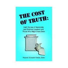 THE COST OF TRUTH: Faith Stories of Mennonite and Brethren Leaders and Those Who