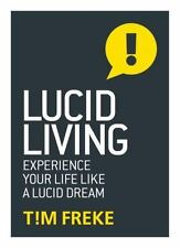 Lucid Living : Life Is a Dream and You Can Wake Up by Tim Freke (2016,.