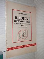 IL DISEGNO TECNICO INDUSTRIALE Federico Cedro Perrella 1949 Volume Primo libro