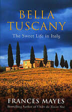 Bella Tuscany: The Sweet Life in Italy by Frances Mayes (P/B 2000)
