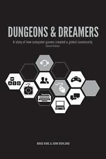 Dungeons and Dreamers : A Story of How Computer Games Created a Global...