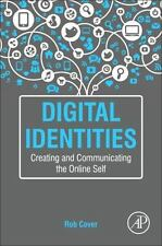 Digital Identities : Creating and Communicating the Online Self: By Cover, Ro...
