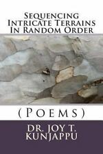 Sequencing Intricate Terrains in Random Order : (Poems) by Joy Kunjappu...