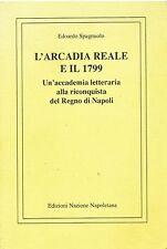 L'ARCADIA REALE E IL 1799 un'accademia letter. alla riconquista del Regno di NA