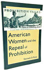 American Women and the Repeal of Prohibition -- Kenneth D. Rose -- PB (1996)