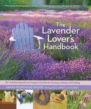 The Lavender Lover's Handbook: The 100 Most Beautiful and Fragrant Varieties fo
