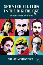 Spanish Fiction in the Digital Age: Generation X Remixed by Henseler, C.