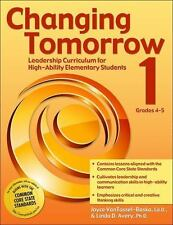 Changing Tomorrow: Book 1, Grades 4-5: Leadership Curriculum for High-Ability El