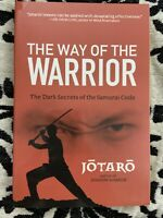 Way of the Warrior : The Dark Secrets of the Samurai Code by Jotaro