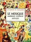 Doré Ogrizek = LE MEXIQUE AMÉRIQUE CENTRALE ANTILLES