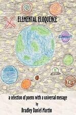 Elemental Eloquence by Bradley Daniel Martin (2009, Paperback)