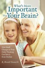 What's More Important Than Your Brain?: How Small Changes In Your Daily Think...