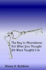 The Key to Abundance : Not What You Thought (or Were Taught) It Is by Diana...