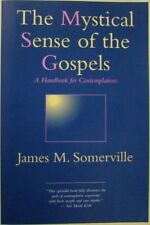 THE MYSTICAL SENSE OF THE GOSPELS: A HANDBOOK FOR CONTEMPLATIVES - SOMERVILLE