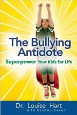 The Bullying Antidote: Superpower Your Kids for Life, Caven, Kristen, Hart, Loui