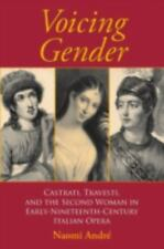 Voicing Gender: Castrati, Travesti, and the Second Woman in Early-Nineteenth-Cen