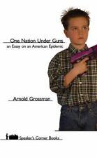 One Nation under Guns : An Essay on an American Epidemic by Arnold Grossman (200